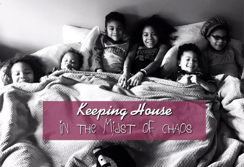 Keeping House In the Midst of Chaos