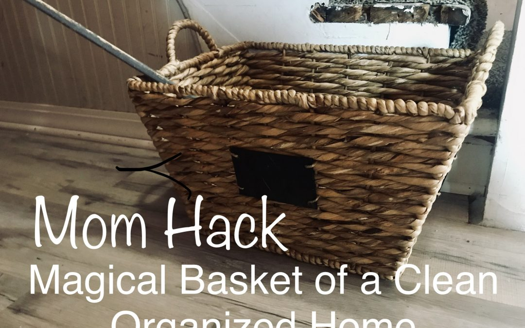 Mom Hack: Magical Basket of a Clean, Organized Home
