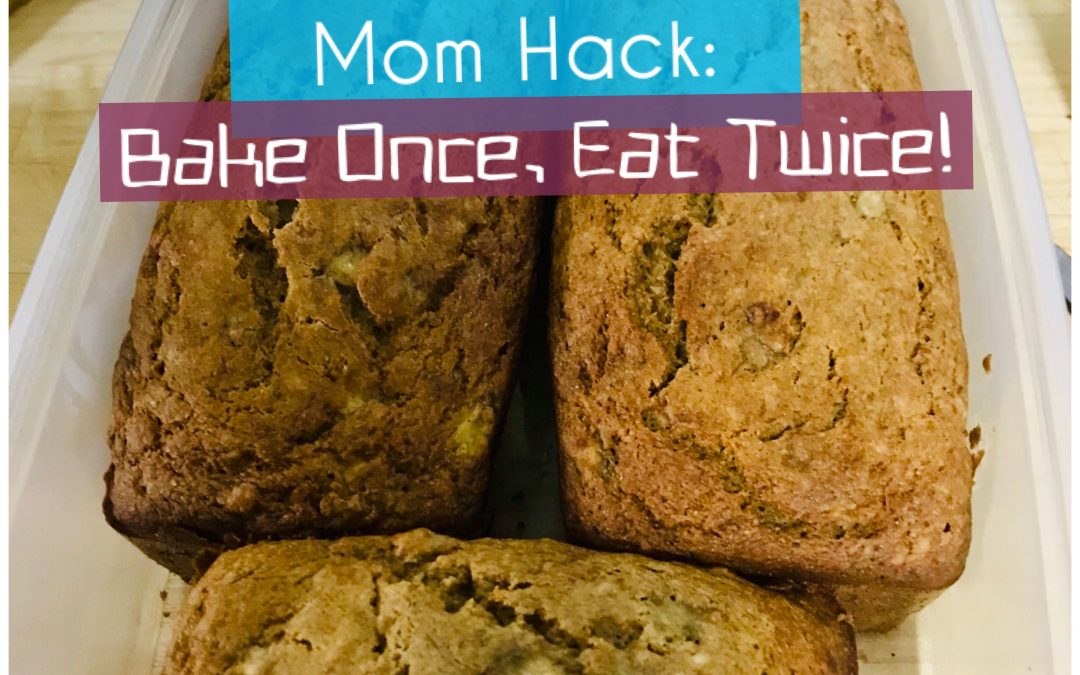 Mom Hack: Bake Once, Eat Twice