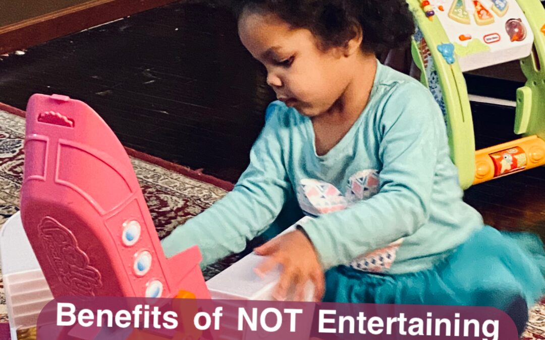 Benefits of NOT Entertaining Your Children